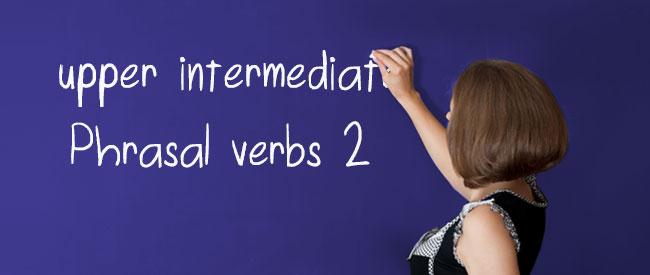 B2 Phrasal Verbs 2